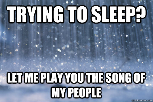 trying to sleep let me play you the song of my people - scumbag rain