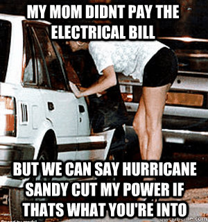 my mom didnt pay the electrical bill but we can say hurrican - Karma Whore