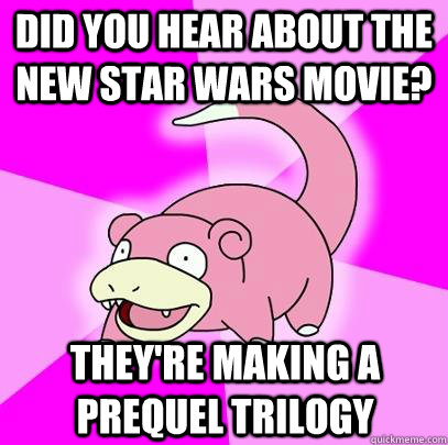 did you hear about the new star wars movie theyre making a - Slowpoke