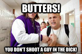 butters you dont shoot a guy in the dick - Jenko Cartman