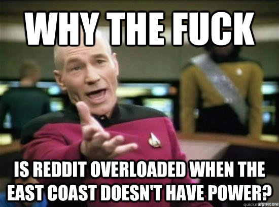 why the fuck is reddit overloaded when the east coast doesn - Annoyed Picard HD
