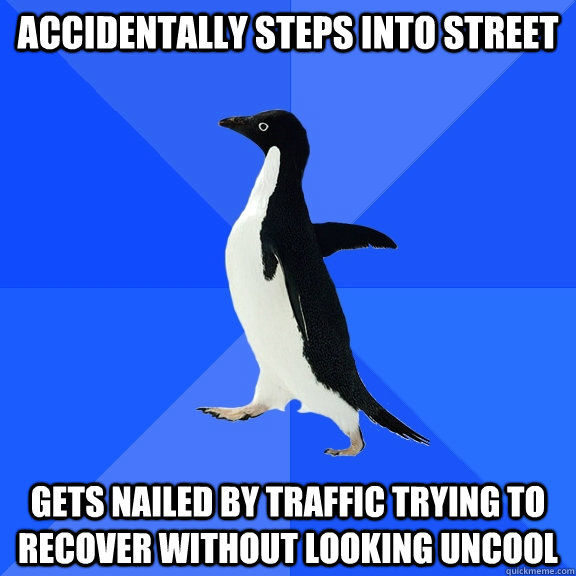 accidentally steps into street gets nailed by traffic trying - Socially Awkward Penguin