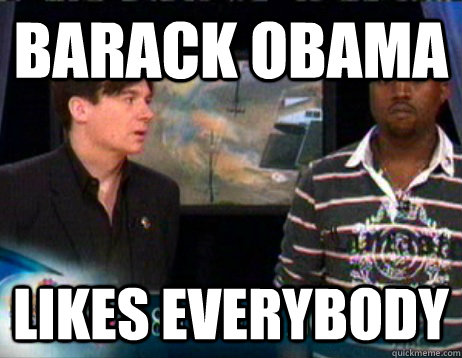 barack obama likes everybody -