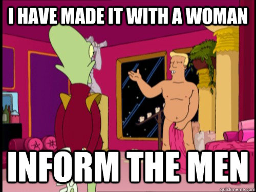 i have made it with a woman inform the men - Zapp Brannigan