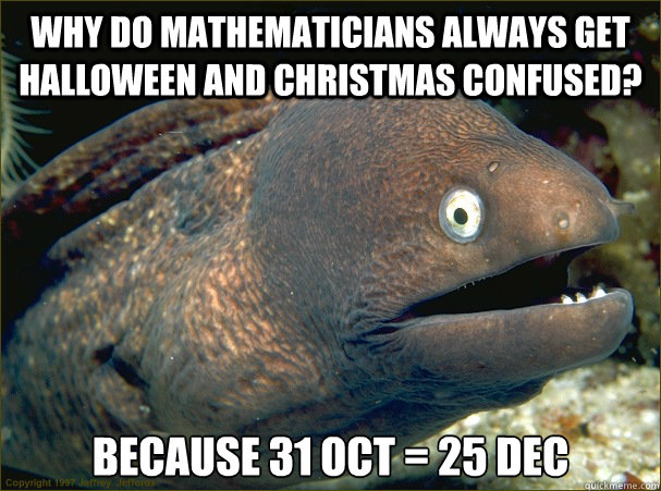 why do mathematicians always get halloween and christmas con - Bad Joke Eel