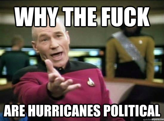 why the fuck are hurricanes political - why the fuck picard