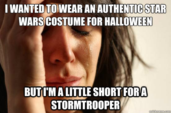 i wanted to wear an authentic star wars costume for hallowee - First World Problems