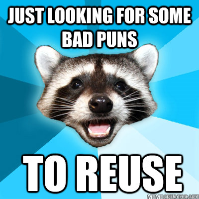 just looking for some bad puns to reuse - Lame Pun Coon