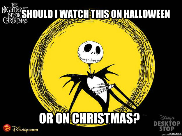 should i watch this on halloween or on christmas -