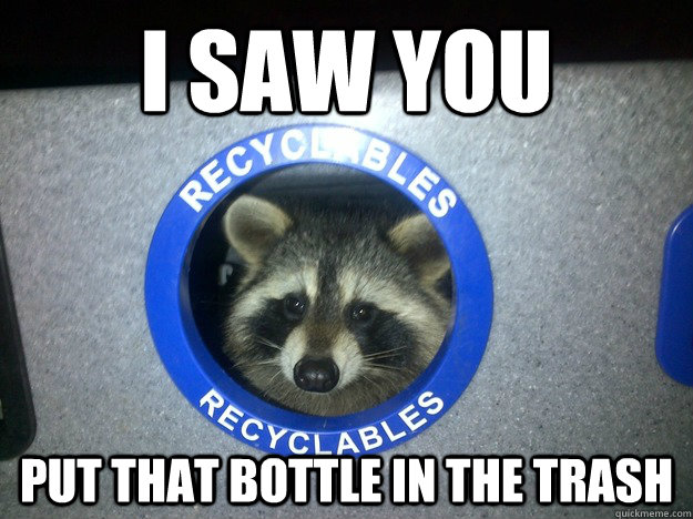 i saw you put that bottle in the trash -