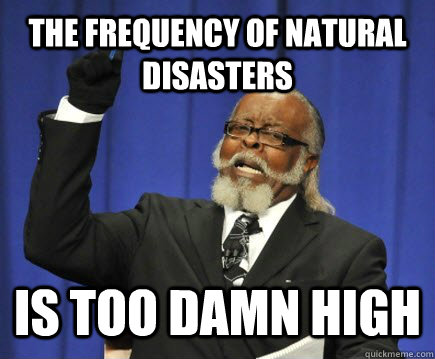the frequency of natural disasters is too damn high - Too Damn High
