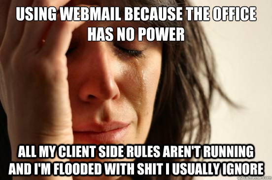 using webmail because the office has no power all my client  - First World Problems