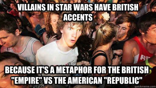 villains in star wars have british accents because its a me - Sudden Clarity Clarence