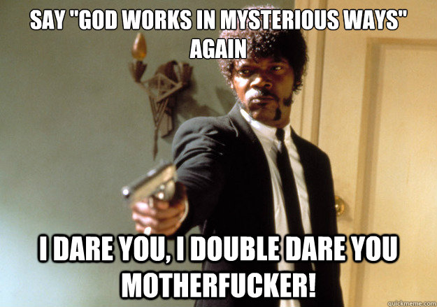 say god works in mysterious ways again i dare you i doubl - Samuel L Jackson