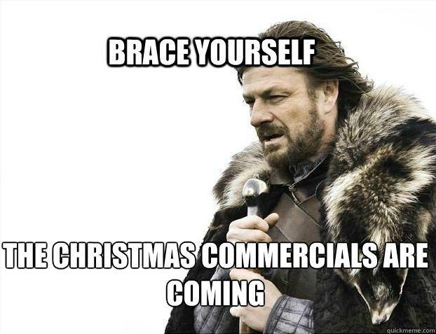 brace yourself the christmas commercials are coming - BRACE YOURSELF SOLO QUEUE