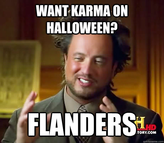 want karma on halloween flanders - Ancient Aliens