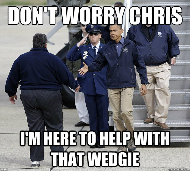 dont worry chris im here to help with that wedgie -