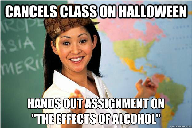cancels class on halloween hands out assignment on the eff - Scumbag Teacher