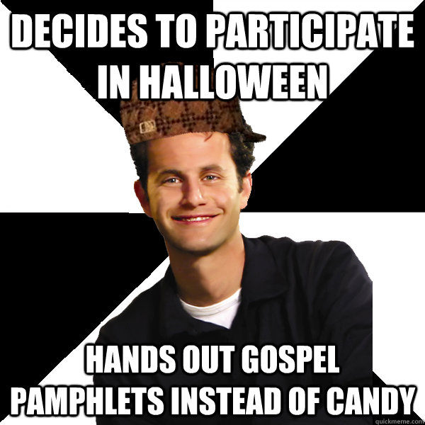 decides to participate in halloween hands out gospel pamphl - Scumbag Christian