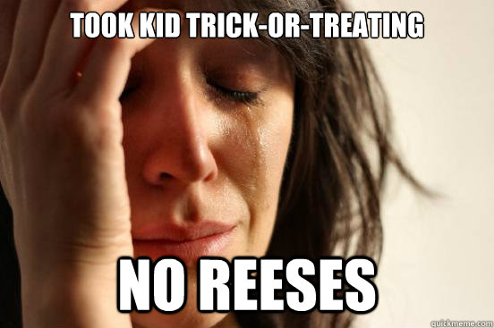 took kid trickortreating no reeses - First World Problems