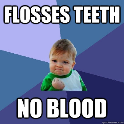 flosses teeth no blood - Success Kid