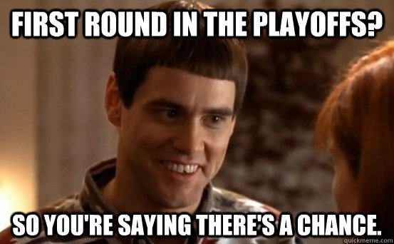 first round in the playoffs so youre saying theres a chan - Jim Carrey
