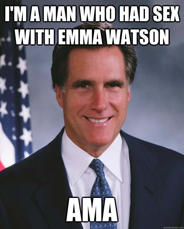 im a man who had sex with emma watson ama - Credit Stealing Romney