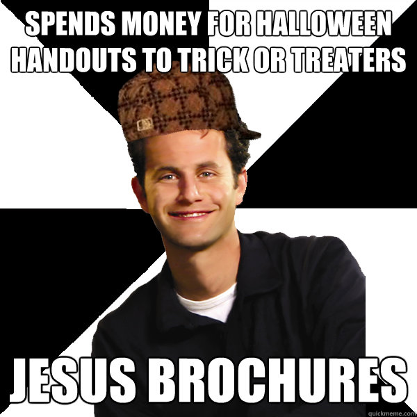 spends money for halloween handouts to trick or treaters jes - Scumbag Christian