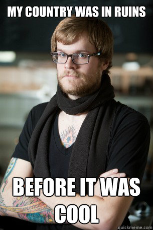 my country was in ruins before it was cool caption 3 goes he - Hipster Barista