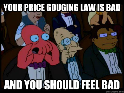 your price gouging law is bad and you should feel bad - x is bad and you should feel bad