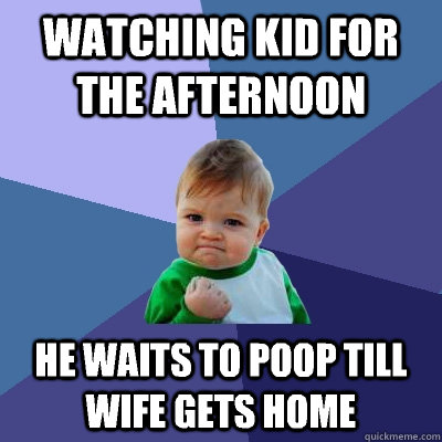 watching kid for the afternoon he waits to poop till wife ge - Success Kid