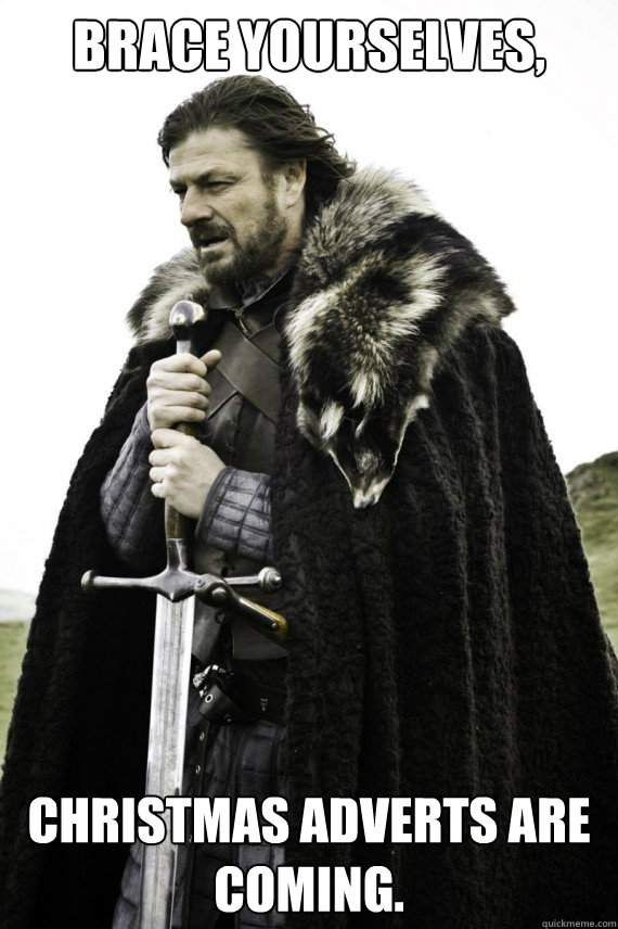 brace yourselves christmas adverts are coming - Brace yourself