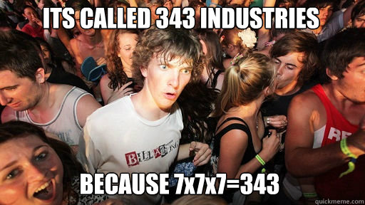 its called 343 industries because 7x7x7343 - Sudden Clarity Clarence