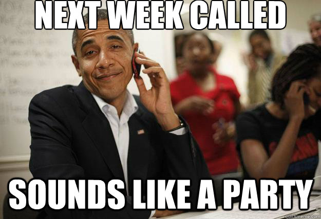 next week called sounds like a party -