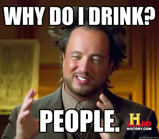 why do i drink people - Ancient Aliens