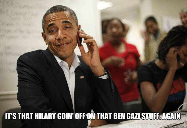 its that hilary goin off on that ben gazi stuff again - Obama - Ben Gazis friend