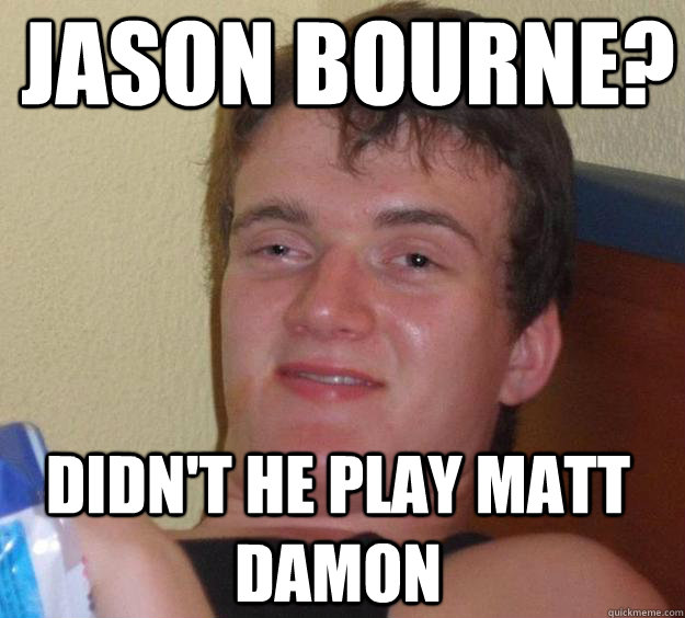 jason bourne didnt he play matt damon - 10 Guy