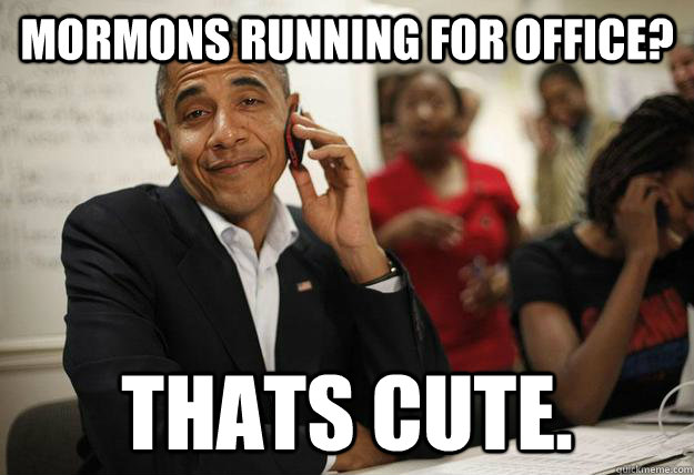 mormons running for office thats cute - Obamathon