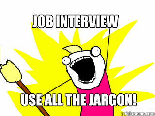 job interview use all the jargon - All The Things