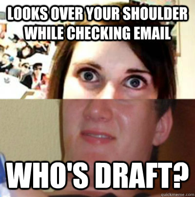 looks over your shoulder while checking email whos draft -