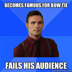 becomes famous for bow tie fails his audience - Socially Awkward Darcy