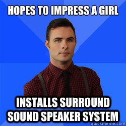 hopes to impress a girl installs surround sound speaker syst - Socially Awkward Darcy