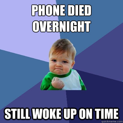 phone died overnight still woke up on time - Success Kid