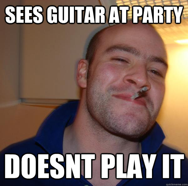 sees guitar at party doesnt play it - Good Guy Greg
