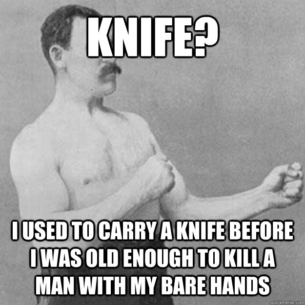knife i used to carry a knife before i was old enough to ki - untitled meme