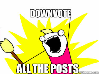 downvote all the posts - All The Things