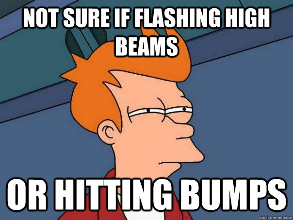 not sure if flashing high beams or hitting bumps - Futurama Fry
