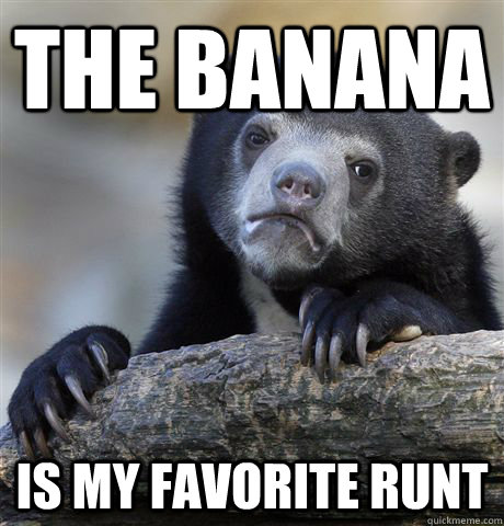 the banana is my favorite runt - Confession