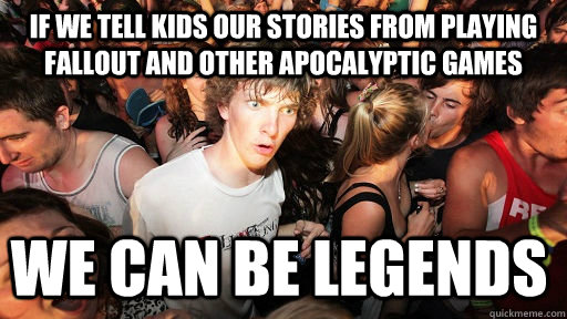 if we tell kids our stories from playing fallout and other a - Sudden Clarity Clarence