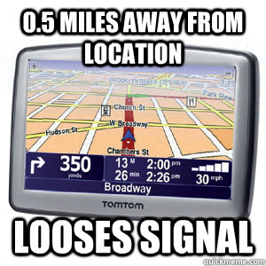 05 miles away from location looses signal - Scumbag GPS